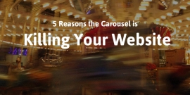 5 Reasons the Carousel Is Killing Your Website