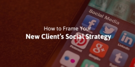 How to Frame Your New Client's Social Strategy