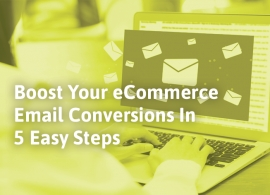 Boost Your eCommerce Email Conversions In 5 Easy Steps