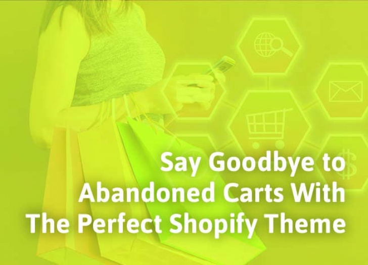 Say Goodbye to Abandoned Carts With The Perfect Shopify Theme