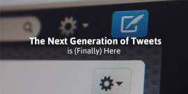 The Next Generation of Tweets Is (Finally) Here