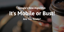 It's Mobile or Bust: Are You Ready for Google's New Algorithm?