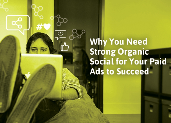 Why You Need Strong Organic Social for Your Paid Ads to Succeed