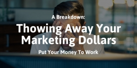 Why are You Throwing Your Marketing Dollars Away?