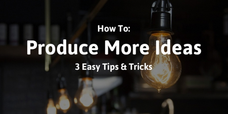 3 Easy Ways to Produce More Ideas