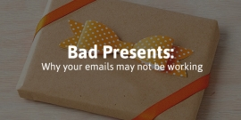 Bad Presents: Why Your Emails Aren't Working