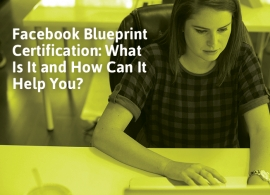 Facebook Blueprint Certification: What Is It and How Can It Help You?
