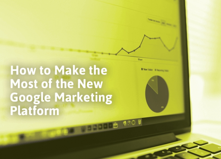Don't Get Left Behind – How to Make the Most of the New Google Marketing Platform